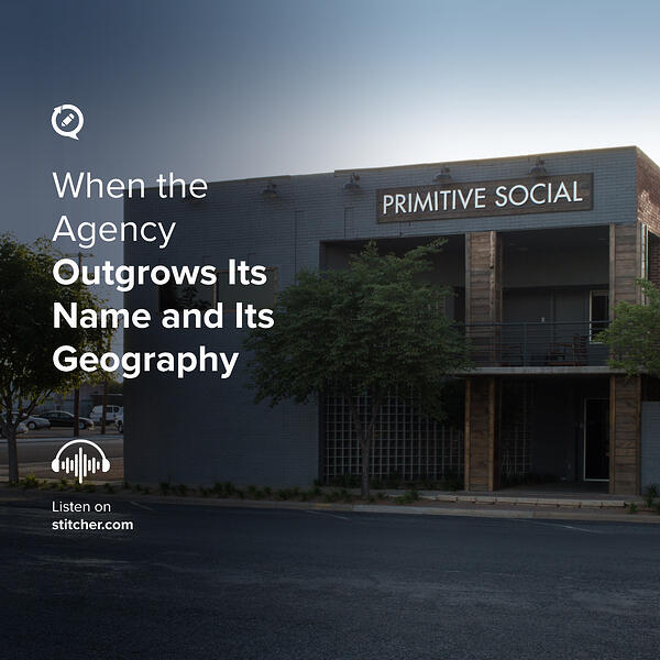 When-the-Agency-Outgrows-Its-Name-and-Its-Geography-Podcast